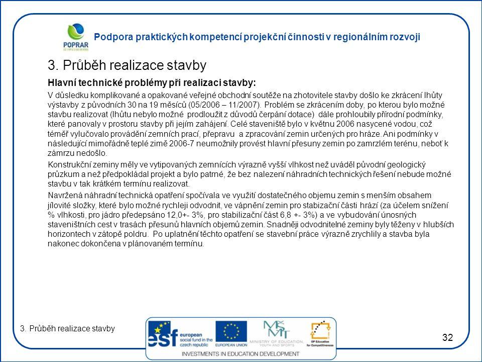 Podpora praktických kompetencí projekční činnosti v regionálním rozvoji 32 3. Průběh realizace stavby Hlavní technické problémy při realizaci stavby: