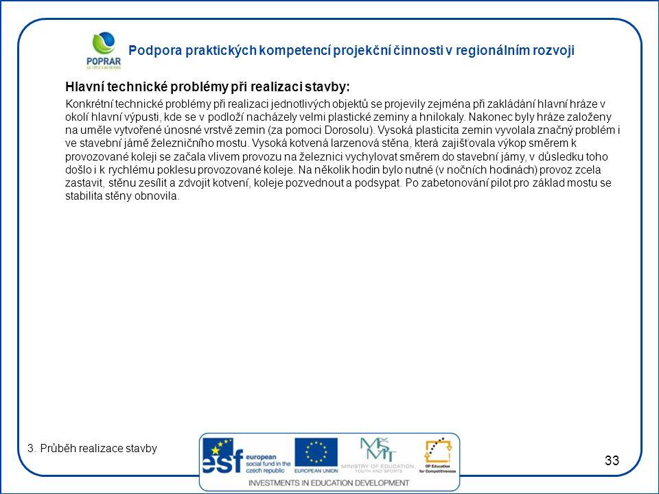 Podpora praktických kompetencí projekční činnosti v regionálním rozvoji 33 Hlavní technické problémy při realizaci stavby: Konkrétní technické problém
