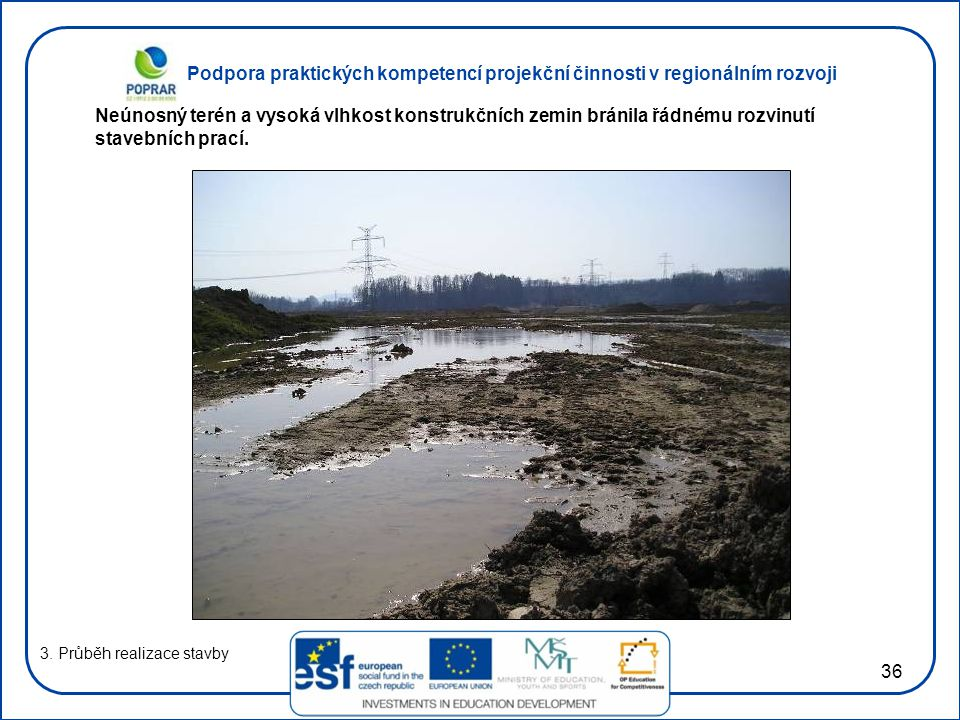 Podpora praktických kompetencí projekční činnosti v regionálním rozvoji 36 3. Průběh realizace stavby Neúnosný terén a vysoká vlhkost konstrukčních ze