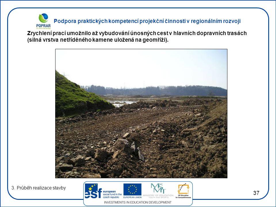 Podpora praktických kompetencí projekční činnosti v regionálním rozvoji 37 3. Průběh realizace stavby Zrychlení prací umožnilo až vybudování únosných