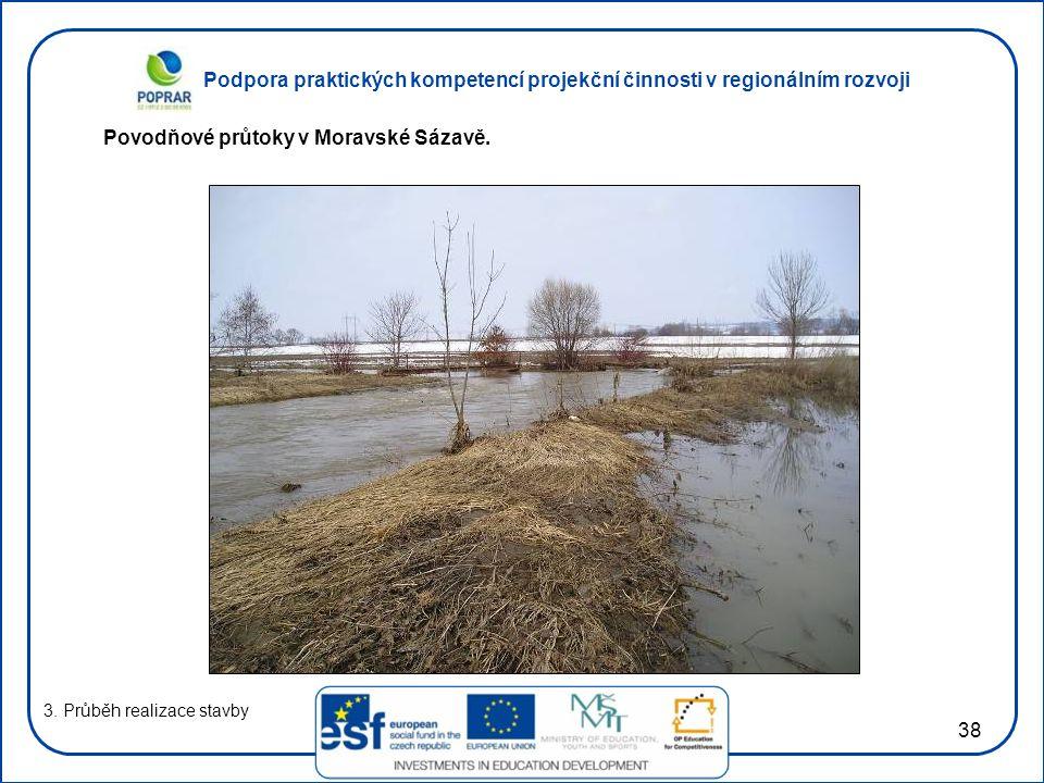 Podpora praktických kompetencí projekční činnosti v regionálním rozvoji 38 3. Průběh realizace stavby Povodňové průtoky v Moravské Sázavě.