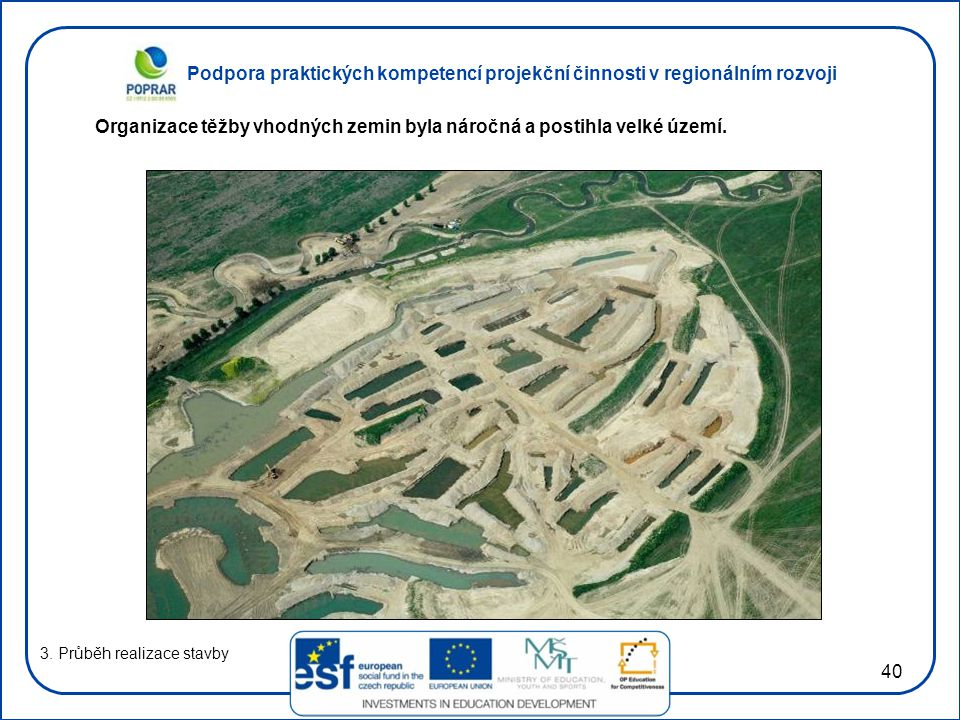 Podpora praktických kompetencí projekční činnosti v regionálním rozvoji 40 3. Průběh realizace stavby Organizace těžby vhodných zemin byla náročná a p