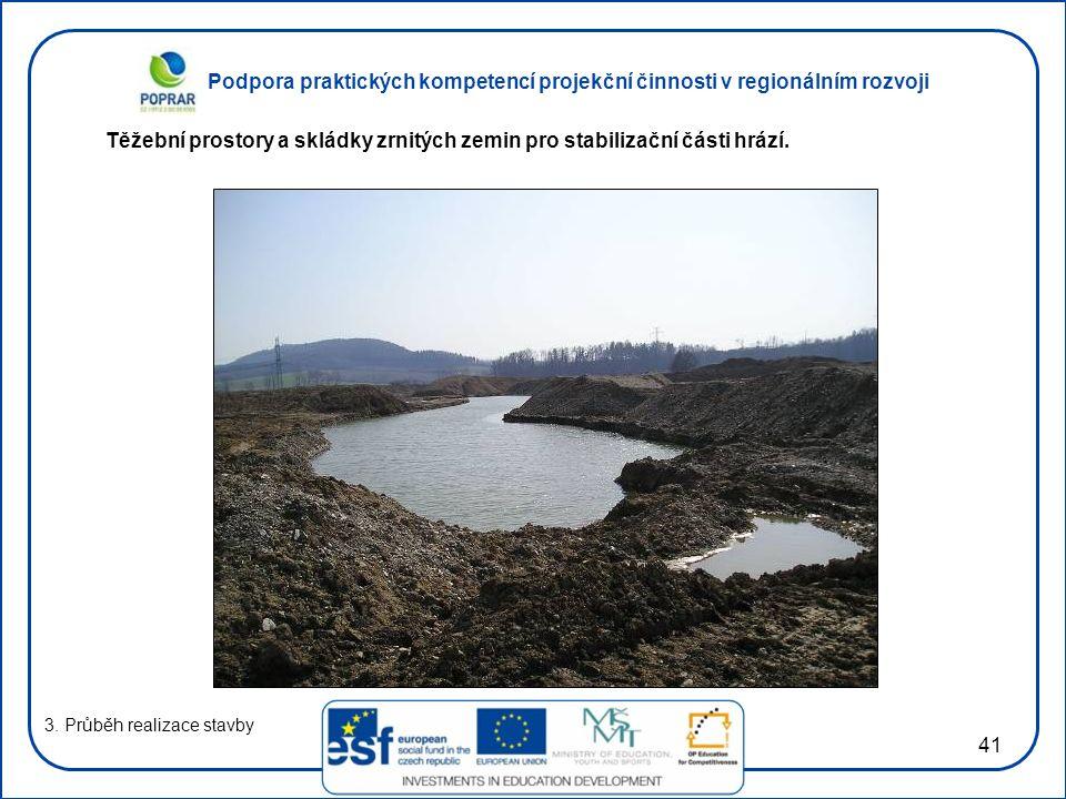 Podpora praktických kompetencí projekční činnosti v regionálním rozvoji 41 3. Průběh realizace stavby Těžební prostory a skládky zrnitých zemin pro st