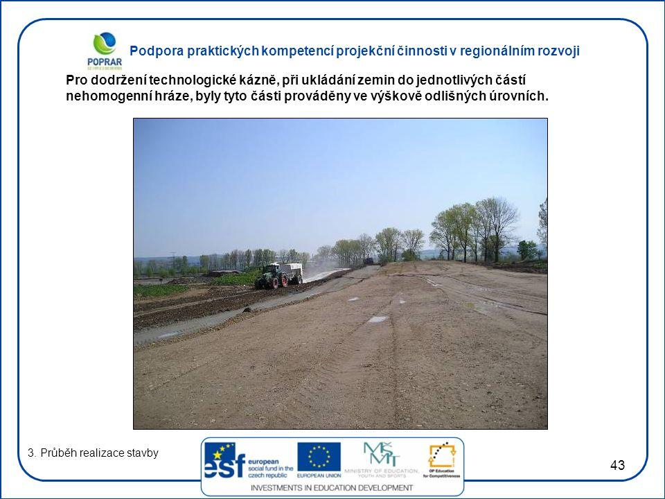 Podpora praktických kompetencí projekční činnosti v regionálním rozvoji 43 3. Průběh realizace stavby Pro dodržení technologické kázně, při ukládání z