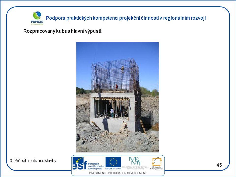 Podpora praktických kompetencí projekční činnosti v regionálním rozvoji 45 3. Průběh realizace stavby Rozpracovaný kubus hlavní výpusti.