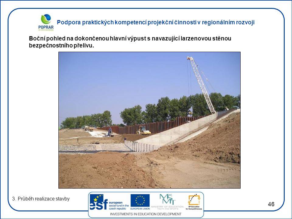 Podpora praktických kompetencí projekční činnosti v regionálním rozvoji 46 3. Průběh realizace stavby Boční pohled na dokončenou hlavní výpust s navaz