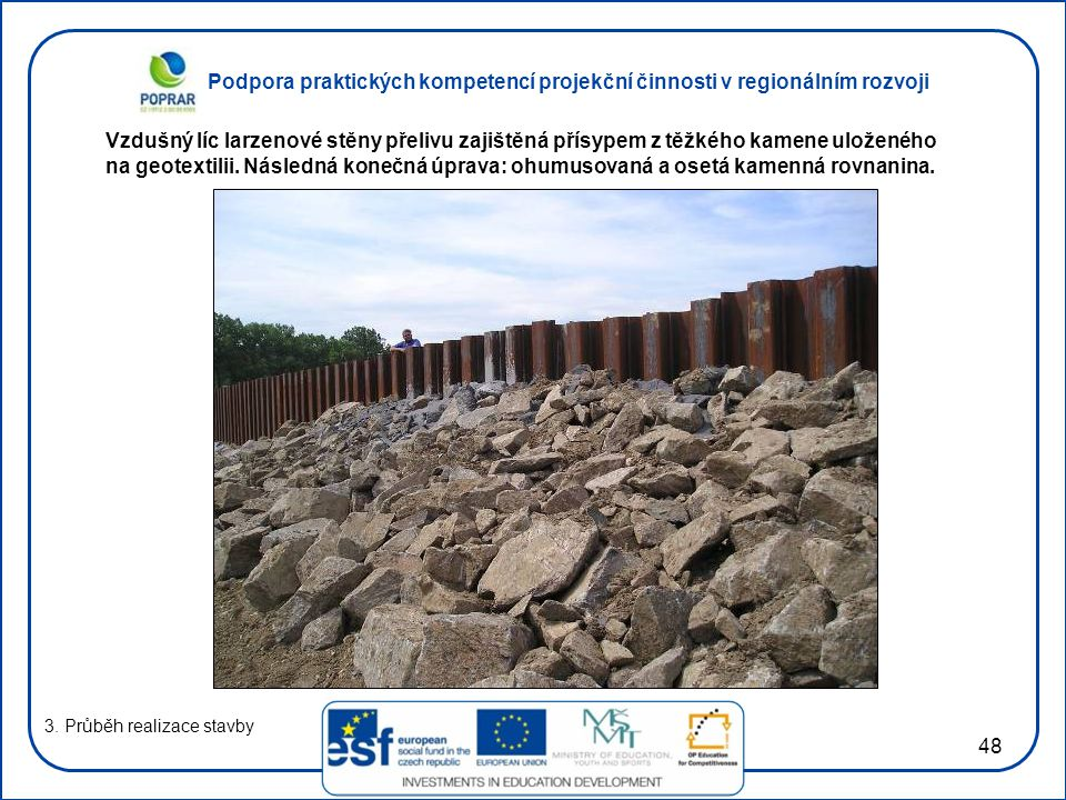 Podpora praktických kompetencí projekční činnosti v regionálním rozvoji 48 3. Průběh realizace stavby Vzdušný líc larzenové stěny přelivu zajištěná př