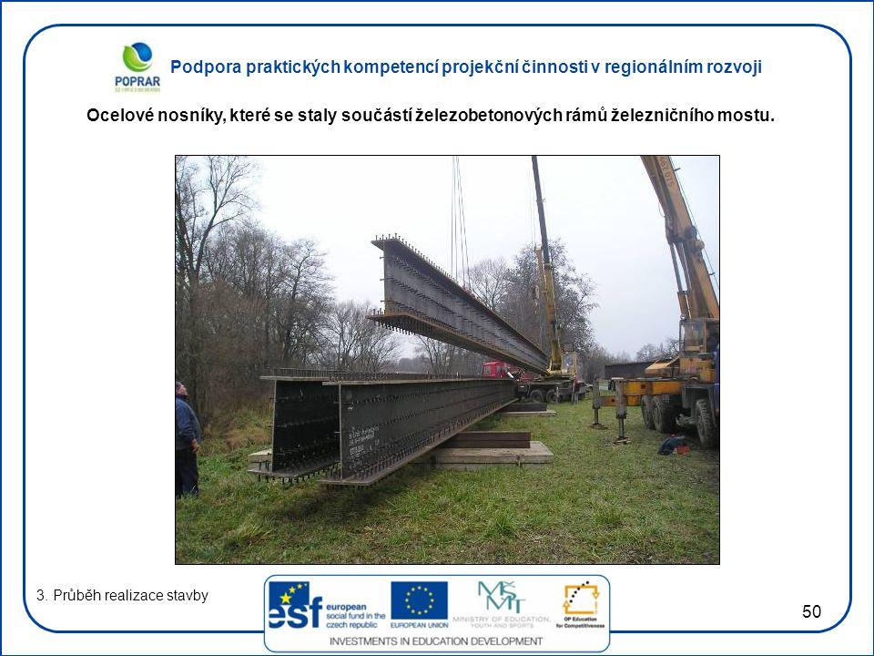 Podpora praktických kompetencí projekční činnosti v regionálním rozvoji 50 3. Průběh realizace stavby Ocelové nosníky, které se staly součástí železob