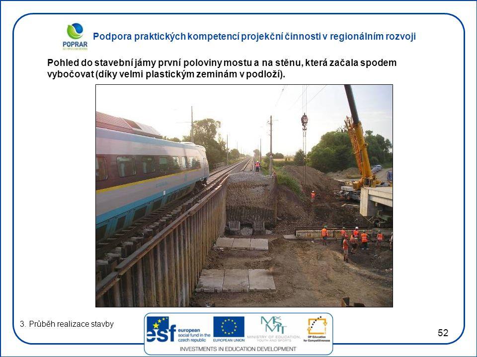 Podpora praktických kompetencí projekční činnosti v regionálním rozvoji 52 3. Průběh realizace stavby Pohled do stavební jámy první poloviny mostu a n