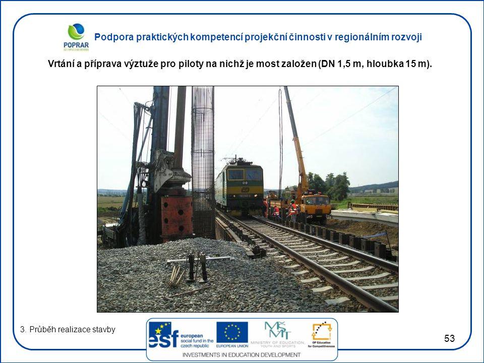 Podpora praktických kompetencí projekční činnosti v regionálním rozvoji 53 3. Průběh realizace stavby Vrtání a příprava výztuže pro piloty na nichž je