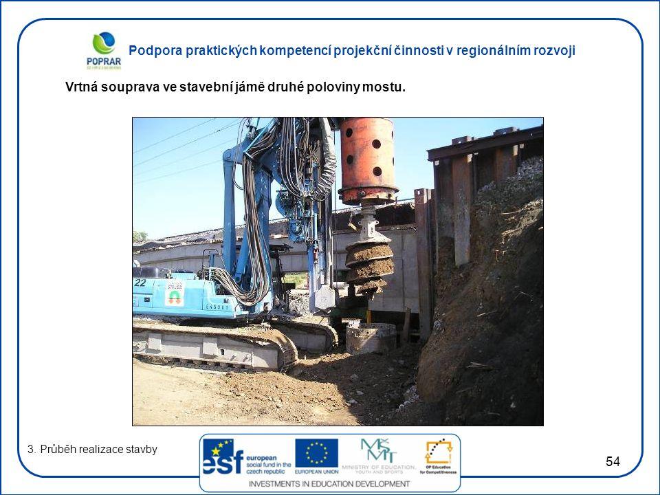Podpora praktických kompetencí projekční činnosti v regionálním rozvoji 54 3. Průběh realizace stavby Vrtná souprava ve stavební jámě druhé poloviny m