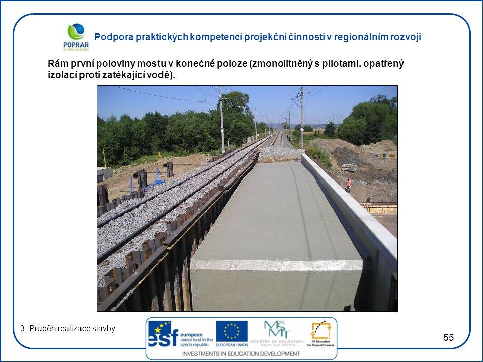 Podpora praktických kompetencí projekční činnosti v regionálním rozvoji 55 3. Průběh realizace stavby Rám první poloviny mostu v konečné poloze (zmono