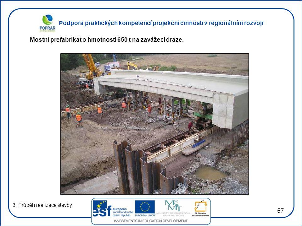 Podpora praktických kompetencí projekční činnosti v regionálním rozvoji 57 3. Průběh realizace stavby Mostní prefabrikát o hmotnosti 650 t na zavážecí