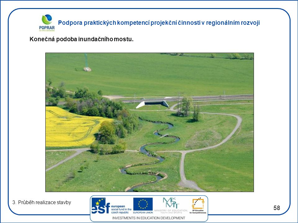 Podpora praktických kompetencí projekční činnosti v regionálním rozvoji 58 3. Průběh realizace stavby Konečná podoba inundačního mostu.