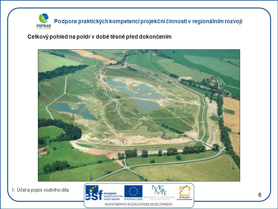 Podpora praktických kompetencí projekční činnosti v regionálním rozvoji 6 Celkový pohled na poldr v době těsně před dokončením 1. Účel a popis vodního