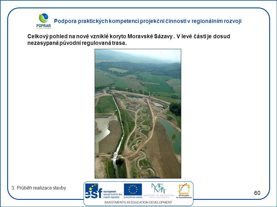 Podpora praktických kompetencí projekční činnosti v regionálním rozvoji 60 3. Průběh realizace stavby Celkový pohled na nově vzniklé koryto Moravské S