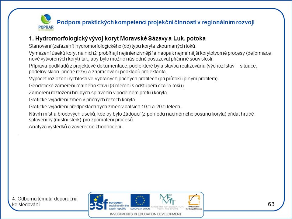 Podpora praktických kompetencí projekční činnosti v regionálním rozvoji 63 1. Hydromorfologický vývoj koryt Moravské Sázavy a Luk. potoka Stanovení (z