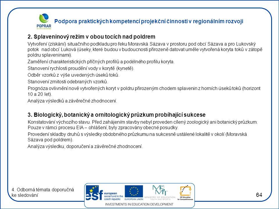 Podpora praktických kompetencí projekční činnosti v regionálním rozvoji 64 2. Splaveninový režim v obou tocích nad poldrem Vytvoření (získání) situačn