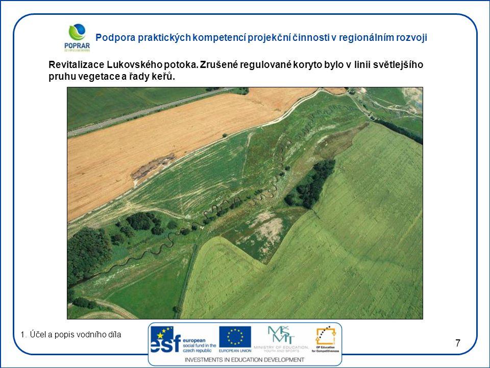 Podpora praktických kompetencí projekční činnosti v regionálním rozvoji 7 1. Účel a popis vodního díla Revitalizace Lukovského potoka. Zrušené regulov