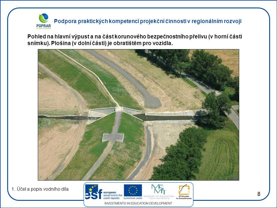 Podpora praktických kompetencí projekční činnosti v regionálním rozvoji 8 1. Účel a popis vodního díla Pohled na hlavní výpust a na část korunového be