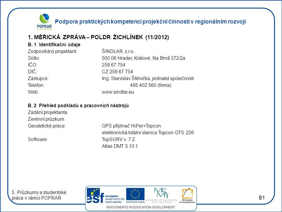 Podpora praktických kompetencí projekční činnosti v regionálním rozvoji 91 1. MĚŘICKÁ ZPRÁVA – POLDR ŽICHLÍNEK (11/2012) B. 1 Identifikační údaje Zodp
