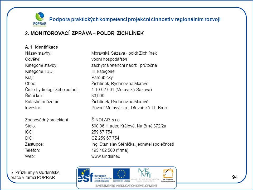 Podpora praktických kompetencí projekční činnosti v regionálním rozvoji 94 2. MONITOROVACÍ ZPRÁVA – POLDR ŽICHLÍNEK A. 1 Identifikace Název stavby:Mor