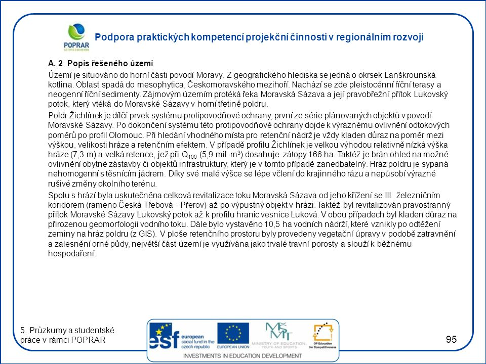 Podpora praktických kompetencí projekční činnosti v regionálním rozvoji 95 A. 2 Popis řešeného území Území je situováno do horní části povodí Moravy.