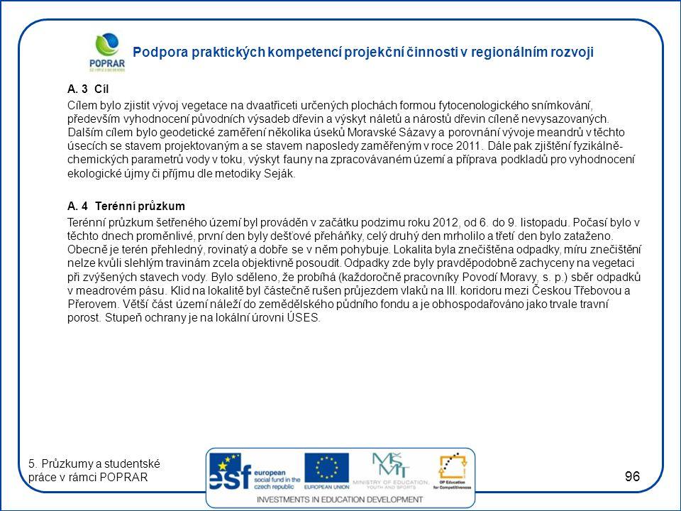 Podpora praktických kompetencí projekční činnosti v regionálním rozvoji 96 A. 3 Cíl Cílem bylo zjistit vývoj vegetace na dvaatřiceti určených plochách