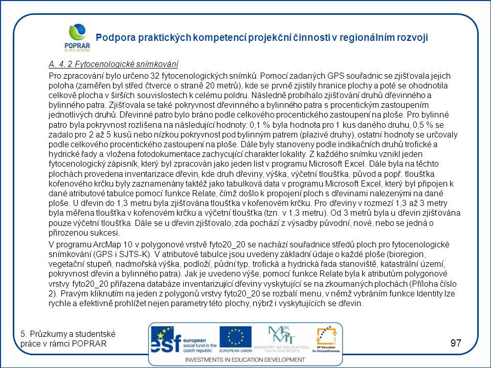 Podpora praktických kompetencí projekční činnosti v regionálním rozvoji 97 A. 4. 2 Fytocenologické snímkování Pro zpracování bylo určeno 32 fytocenolo