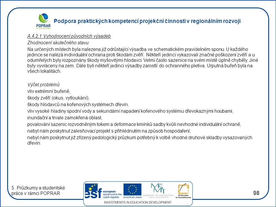 Podpora praktických kompetencí projekční činnosti v regionálním rozvoji 98 A.4.2.1 Vyhodnocení původních výsadeb Zhodnocení skutečného stavu Na určených místech byla nalezena již odrůstající výsadba ve schematickém pravidelném sponu.