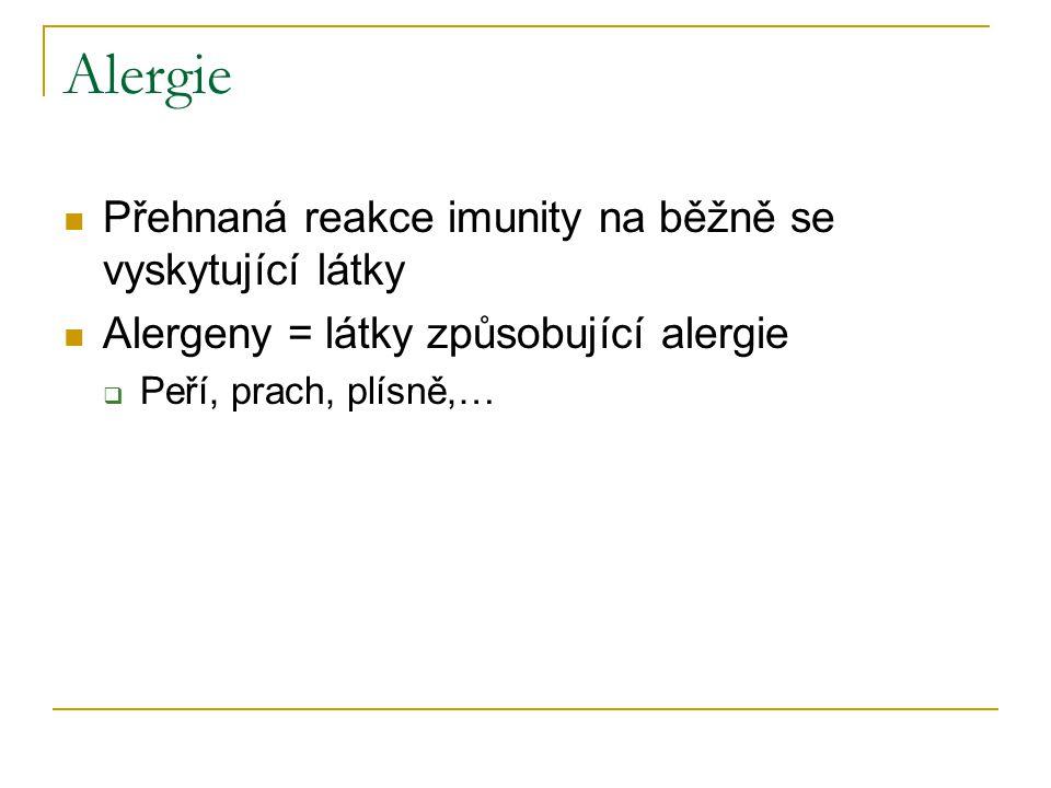 Alergie Přehnaná reakce imunity na běžně se vyskytující látky Alergeny = látky způsobující alergie  Peří, prach, plísně,…