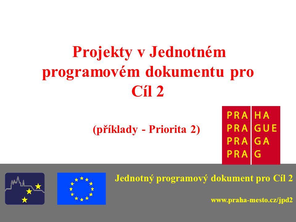 Projekty v Jednotném programovém dokumentu pro Cíl 2 (příklady - Priorita 2) Jednotný programový dokument pro Cíl 2 www.praha-mesto.cz/jpd2