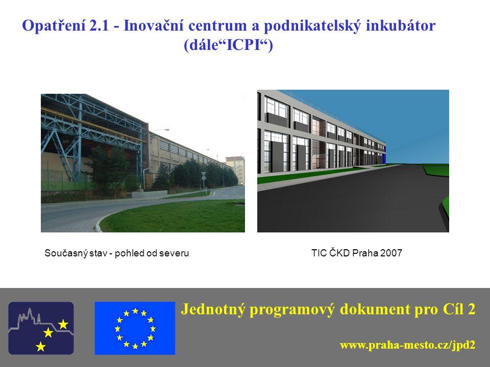 Opatření 2.1 - Inovační centrum a podnikatelský inkubátor (dále ICPI ) Jednotný programový dokument pro Cíl 2 www.praha-mesto.cz/jpd2 Současný stav - vnitřní prostory 1.NPTIC ČKD Praha 2007