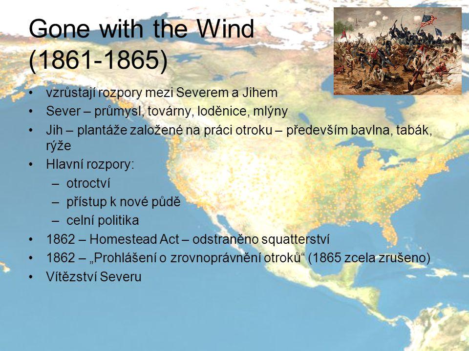 Gone with the Wind (1861-1865) vzrůstají rozpory mezi Severem a Jihem Sever – průmysl, továrny, loděnice, mlýny Jih – plantáže založené na práci otrok