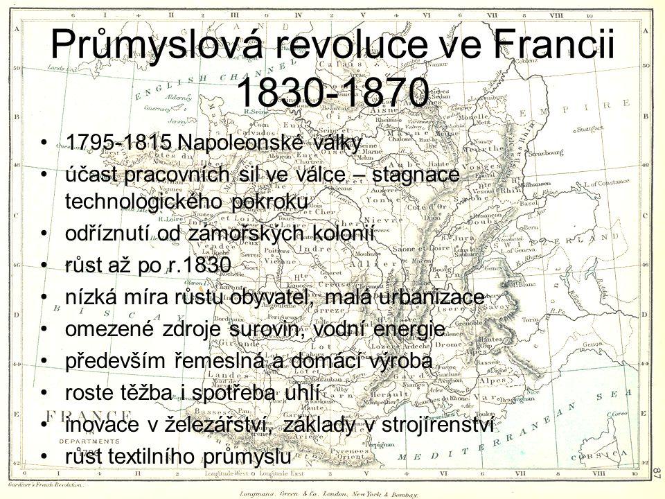 Průmyslová revoluce ve Francii 1830-1870 1795-1815 Napoleonské války účast pracovních sil ve válce – stagnace technologického pokroku odříznutí od zám