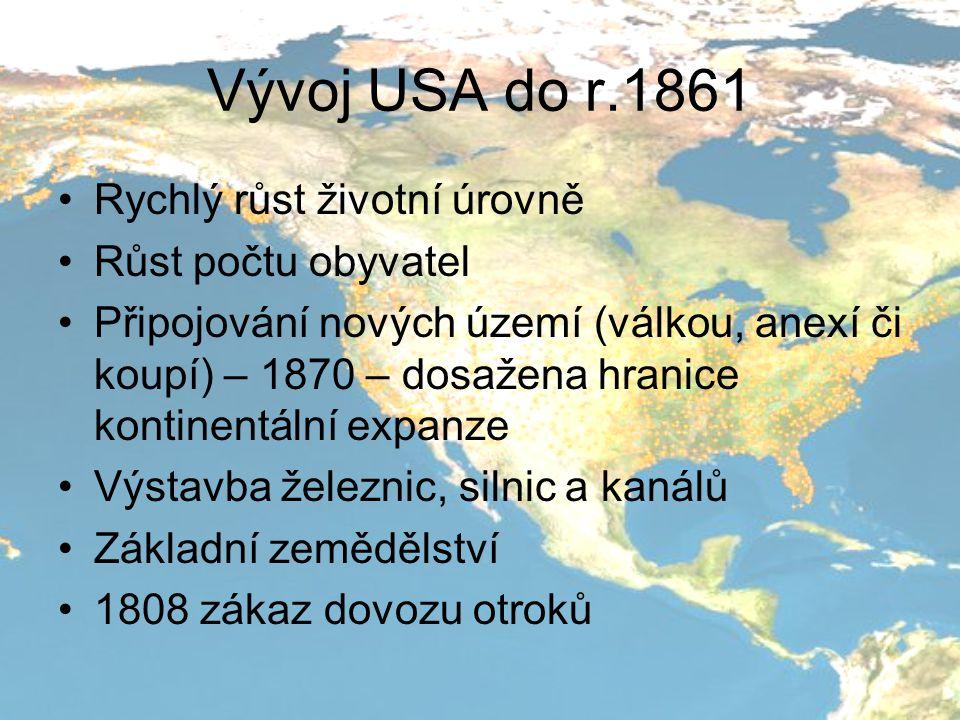 Vývoj USA do r.1861 Rychlý růst životní úrovně Růst počtu obyvatel Připojování nových území (válkou, anexí či koupí) – 1870 – dosažena hranice kontine