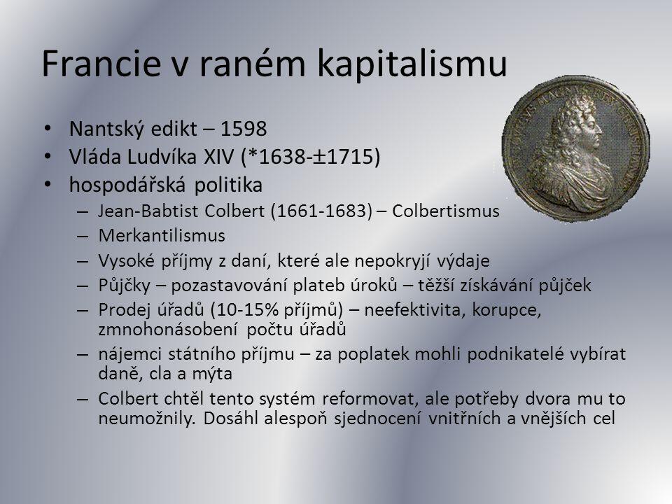 Francie v raném kapitalismu Nantský edikt – 1598 Vláda Ludvíka XIV (*1638-  1715) hospodářská politika – Jean-Babtist Colbert (1661-1683) – Colbertis