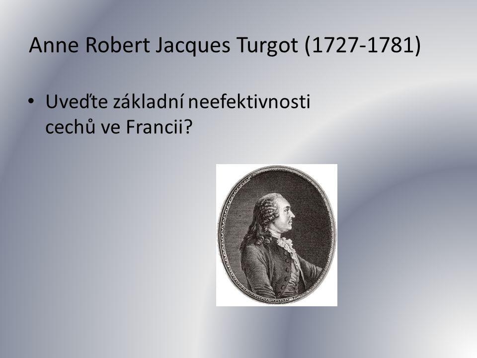 Anne Robert Jacques Turgot (1727-1781) Uveďte základní neefektivnosti cechů ve Francii?