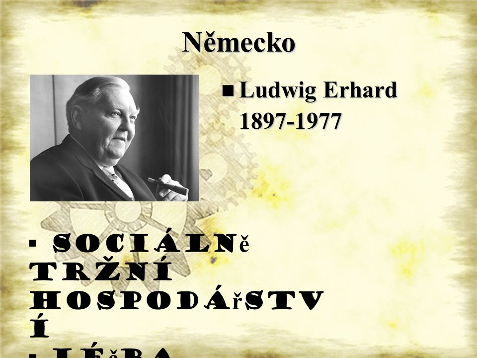 Německo Ludwig Erhard Ludwig Erhard1897-1977  sociáln ě tržní hospodá ř stv í  lé č ba šokem