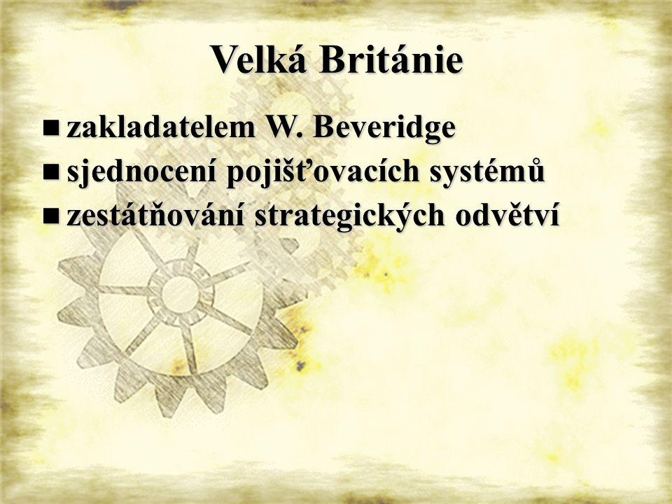 Velká Británie zakladatelem W. Beveridge zakladatelem W. Beveridge sjednocení pojišťovacích systémů sjednocení pojišťovacích systémů zestátňování stra