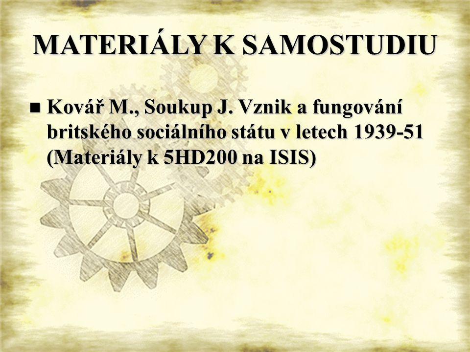 MATERIÁLY K SAMOSTUDIU Kovář M., Soukup J. Vznik a fungování britského sociálního státu v letech 1939-51 (Materiály k 5HD200 na ISIS) Kovář M., Soukup