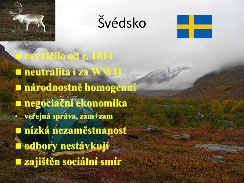 Švédsko neválčilo od r. 1814 neválčilo od r. 1814 neutralita i za WWII neutralita i za WWII národnostně homogenní národnostně homogenní negociační eko