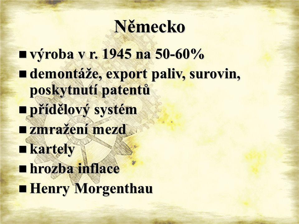 Německo 1.1.1947 – bizónie, později trizónie 1.1.1947 – bizónie, později trizónie měnová reforma 20.6.1948 měnová reforma 20.6.1948 blokáda Berlína 23.6.1948-12.5.1949 blokáda Berlína 23.6.1948-12.5.1949 23.5.1949 – vznik SRN, 7.10.1949 NDR 23.5.1949 – vznik SRN, 7.10.1949 NDR ekonomická reforma ekonomická reforma Německý hospodářský zázrak Německý hospodářský zázrak