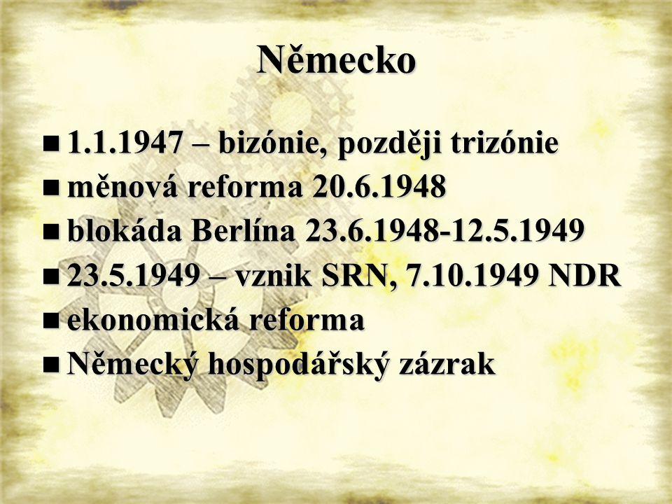 Německo 1.1.1947 – bizónie, později trizónie 1.1.1947 – bizónie, později trizónie měnová reforma 20.6.1948 měnová reforma 20.6.1948 blokáda Berlína 23