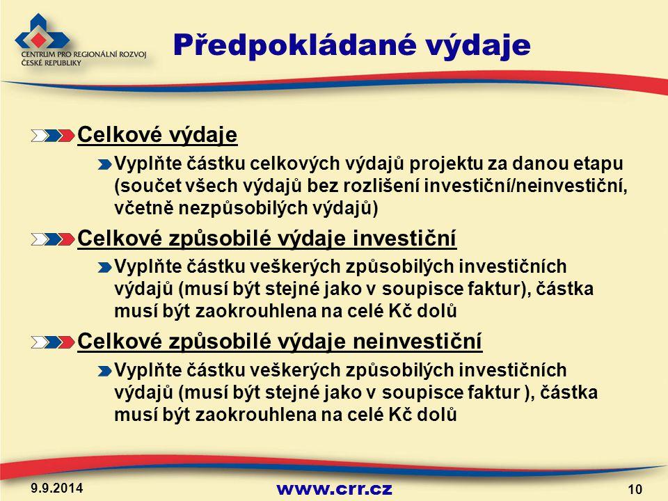 www.crr.cz Předpokládané výdaje Celkové výdaje Vyplňte částku celkových výdajů projektu za danou etapu (součet všech výdajů bez rozlišení investiční/neinvestiční, včetně nezpůsobilých výdajů) Celkové způsobilé výdaje investiční Vyplňte částku veškerých způsobilých investičních výdajů (musí být stejné jako v soupisce faktur), částka musí být zaokrouhlena na celé Kč dolů Celkové způsobilé výdaje neinvestiční Vyplňte částku veškerých způsobilých investičních výdajů (musí být stejné jako v soupisce faktur ), částka musí být zaokrouhlena na celé Kč dolů 9.9.2014 10