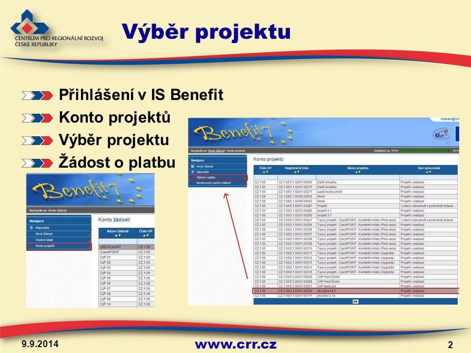 www.crr.cz 9.9.2014 2 Výběr projektu Přihlášení v IS Benefit Konto projektů Výběr projektu Žádost o platbu