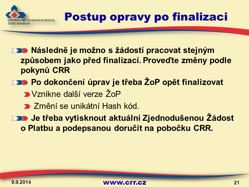 www.crr.cz Postup opravy po finalizaci Následně je možno s žádostí pracovat stejným způsobem jako před finalizací.