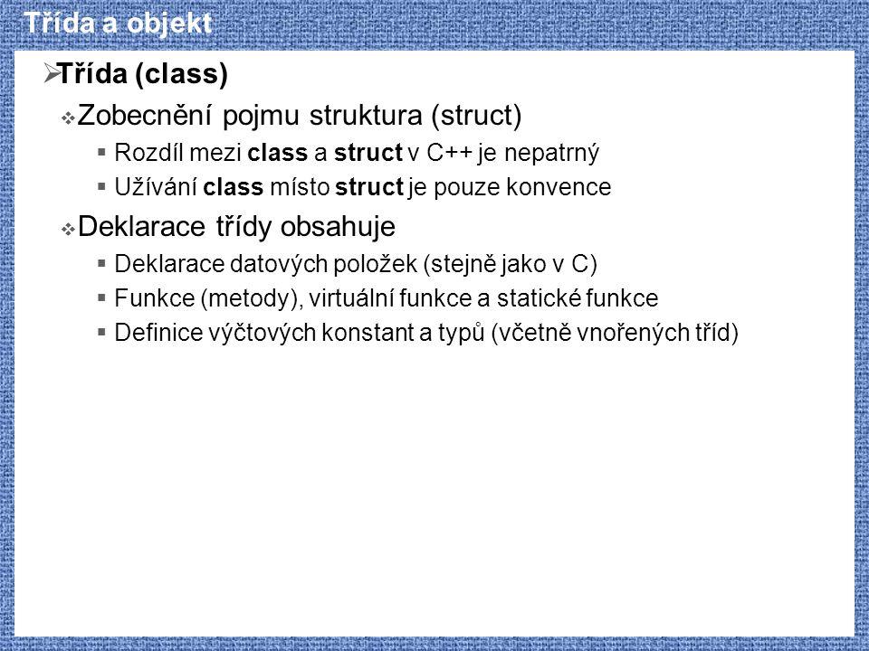Třída a objekt  Třída (class)  Zobecnění pojmu struktura (struct)  Rozdíl mezi class a struct v C++ je nepatrný  Užívání class místo struct je pou