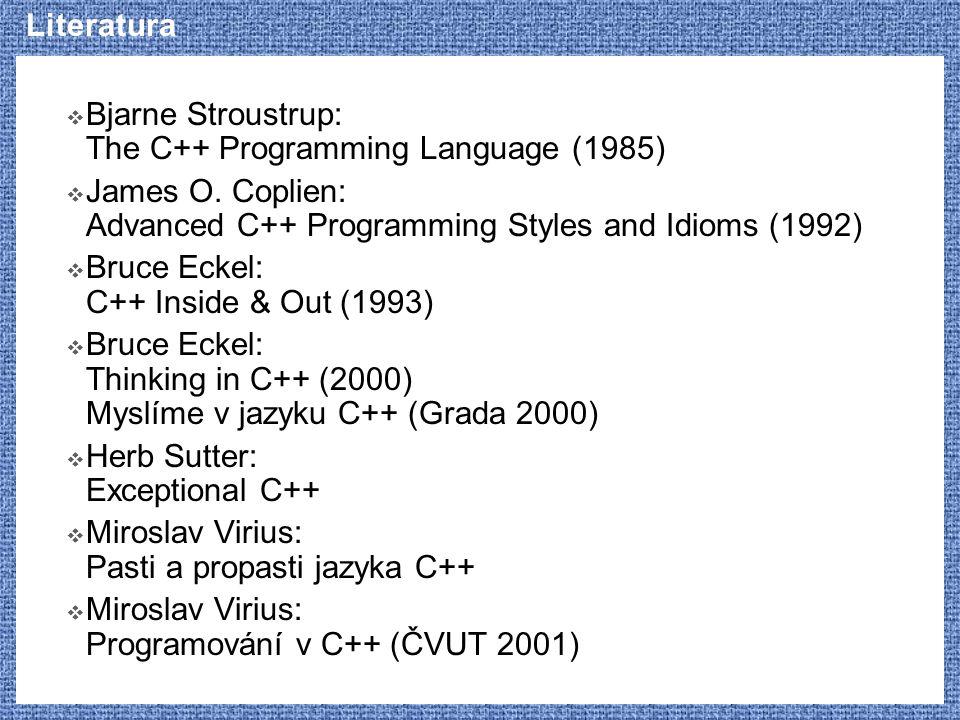 Literatura  Bjarne Stroustrup: The C++ Programming Language (1985)  James O. Coplien: Advanced C++ Programming Styles and Idioms (1992)  Bruce Ecke