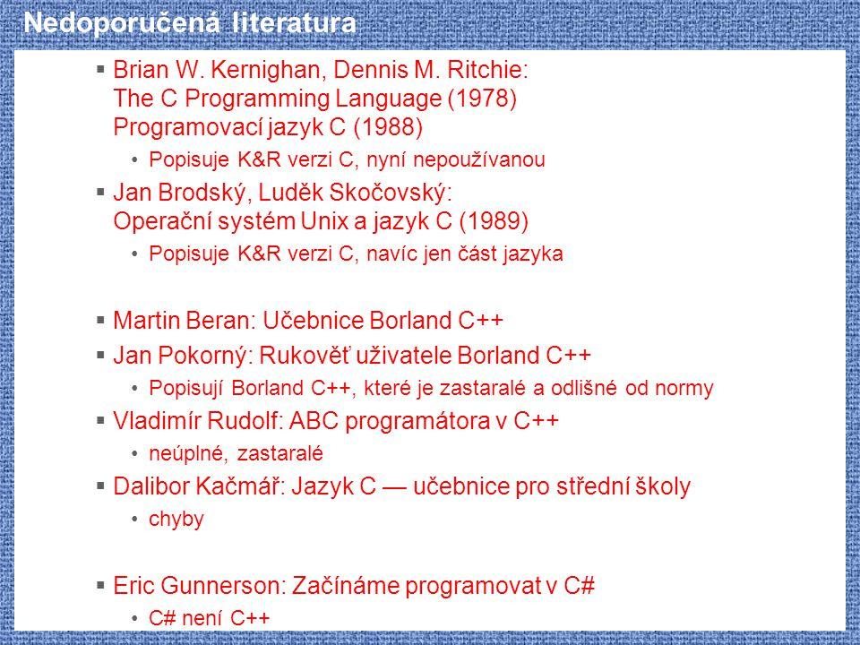 Nedoporučená literatura  Brian W. Kernighan, Dennis M. Ritchie: The C Programming Language (1978) Programovací jazyk C (1988) Popisuje K&R verzi C, n